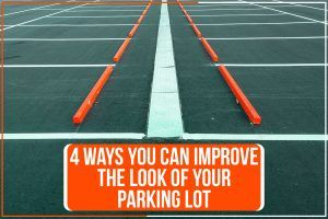 4 Ways You Can Improve The Look Of Your Parking Lot