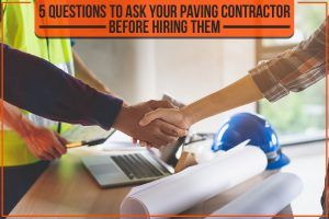 5 Questions To Ask Your Paving Contractor Before Hiring Them