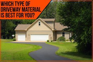 Which Type Of Driveway Material Is Best For You?
