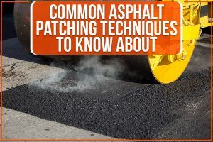 Common Asphalt Patching Techniques To Know About